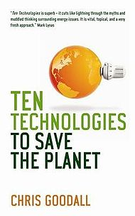 Ten Technologies to Save the Planet - Chris Goodall