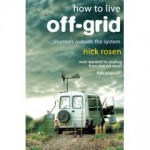 How to Live Off Grid by Nick Rosen